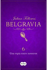 lib-una-espia-entre-nosotros-belgravia-6-penguin-random-house-9788491291497