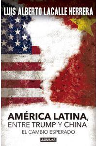 lib-america-latina-entre-trump-y-china-penguin-random-house-9789974748996