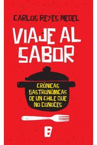 lib-viaje-al-sabor-cronicas-gastronomicas-de-un-chile-que-no-conoces-penguin-random-house-9789563042337