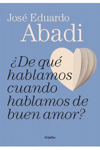 lib-de-que-hablamos-cuando-hablamos-de-buen-amor-penguin-random-house-9789502808178