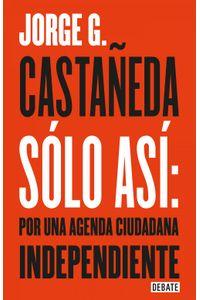 lib-solo-asi-por-una-agenda-ciudadana-independiente-penguin-random-house-9786073143684