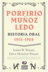 lib-porfirio-munoz-ledo-historia-oral-19331988-penguin-random-house-9786073160278