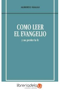 ag-como-leer-el-evangelio-y-no-perder-la-fe-ediciones-el-almendro-de-cordoba-sl-9788480050388