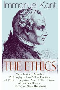 bw-the-ethics-of-immanuel-kant-metaphysics-of-morals-philosophy-of-law-amp-the-doctrine-of-virtue-perpetual-peace-the-critique-of-practical-reason-theory-of-moral-reasoning-eartnow-9788026845263