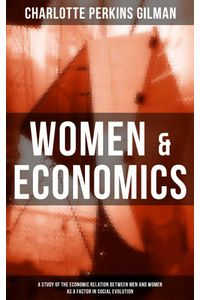 bw-women-amp-economics-a-study-of-the-economic-relation-between-men-and-women-as-a-factor-in-social-evolution-musaicum-books-9788027202836