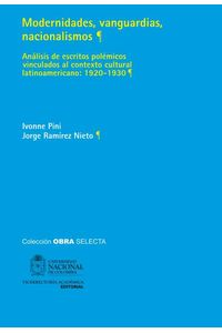 bw-modernidades-vanguardias-nacionalismos-anaacutelisis-de-escritos-poleacutemicos-vinculados-al-contexto-cultural-latinoamericano-19201930-universidad-nacional-de-colombia-9789587611755