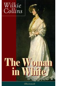 bw-the-woman-in-white-illustrated-a-mystery-suspense-novel-from-the-prolific-english-writer-best-known-for-the-moonstone-no-name-armadale-the-law-and-the-lady-the-dead-secret-man-and-wife-poor-miss-finch-and-the-black-robe-eartnow-9788026837596