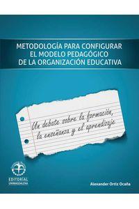 bw-metodologiacutea-para-configurar-el-modelo-pedagoacutegico-de-la-organizacioacuten-escolar-un-debate-sobre-la-formacioacuten-la-ensentildeanza-y-el-aprendizaje-editorial-unimagdalena-9789587460735
