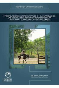 bw-interpelaciones-interculturales-en-el-curriacuteculo-de-las-escuelas-del-retorno-referentes-para-vislumbrar-el-posconflicto-en-colombia-editorial-unimagdalena-9789587460773
