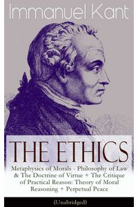 bw-the-ethics-of-immanuel-kant-metaphysics-of-morals-philosophy-of-law-amp-the-doctrine-of-virtue-the-critique-of-practical-reason-theory-of-moral-reasoning-perpetual-peace-unabridged-eartnow-9788026845485