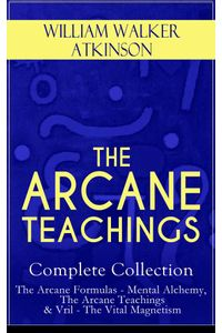 bw-the-arcane-teachings-complete-collection-the-arcane-formulas-mental-alchemy-the-arcane-teachings-amp-vril-the-vital-magnetism-eartnow-9788026848776