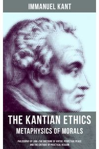 bw-the-kantian-ethics-metaphysics-of-morals-philosophy-of-law-amp-the-doctrine-of-virtue-perpetual-peace-and-the-critique-of-practical-reason-musaicum-books-9788075837714