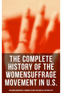 bw-the-complete-history-of-the-womens-suffrage-movement-in-us-including-biographies-amp-memoirs-of-most-influential-suffragettes-musaicum-books-9788027242801