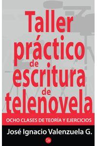 lib-taller-practico-de-escritura-de-telenovela-penguin-random-house-9786071121592
