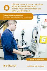 bm-preparacion-de-maquinas-equipos-y-herramientas-en-operaciones-de-mecanizado-por-corte-y-conformado-fmeh0209-mecanizado-por-corte-y-conformado-ic-editorial-9788416629558
