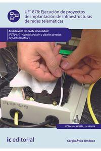bm-ejecucion-de-proyectos-de-implantacion-de-infraestructuras-de-redes-telematicas-ifct0410-administracion-y-diseno-de-redes-departamentales-ic-editorial-9788416207862
