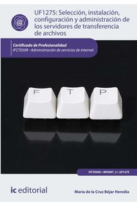 bm-seleccion-instalacion-configuracion-y-administracion-de-los-servidores-de-transferencia-de-archivos-ifct0509-administracion-de-servicios-de-internet-ic-editorial-9788416351251