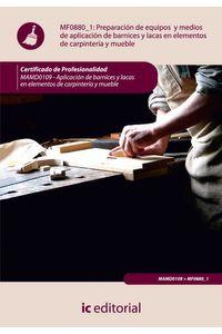 bm-preparacion-de-equipos-y-medios-de-aplicacion-de-barnices-y-lacas-en-elementos-de-carpinteria-y-mueble-mamd0109-aplicacion-de-barnices-y-lacas-en-elementos-de-carpinteria-y-mueble-ic-editorial-9788415730989