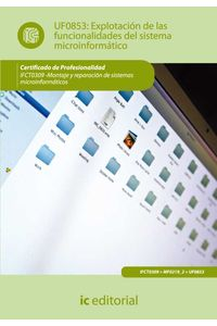 bm-explotacion-de-las-funcionalidades-del-sistema-microinformatico-ifct0309-montaje-y-reparacion-de-sistemas-microinformaticos-ic-editorial-9788415792215