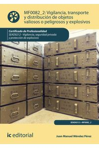 bm-vigilancia-transporte-y-distribucion-de-objetos-valiosos-o-peligrosos-y-explosivos-sead0212-vigilancia-seguridad-privada-y-proteccion-de-explosivos-ic-editorial-9788417086688
