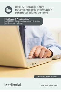 bm-recopilacion-y-tratamiento-de-la-informacion-con-procesadores-de-texto-adgg0308-asistencia-documental-y-de-gestion-en-despachos-y-oficinas-ic-editorial-9788416067831