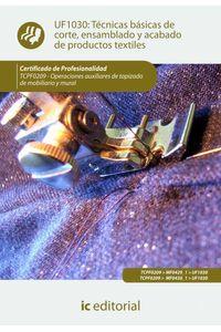 bm-tecnicas-basicas-de-corte-ensamblado-y-acabado-de-productos-textiles-tcpf0209-operaciones-auxiliares-de-tapizado-de-mobiliario-y-mural-ic-editorial-9788415886419