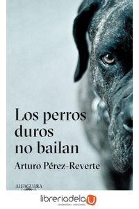 ag-los-perros-duros-no-bailan-alfaguara-9788420432694