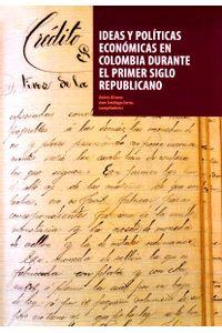 ideas-y-politicas-economicas-en-colombia-durante-el-primer-siglo-repu-9789587742411-uand
