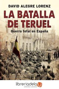 ag-la-batalla-de-teruel-guerra-total-en-espana-la-esfera-de-los-libros-sl-9788491642558