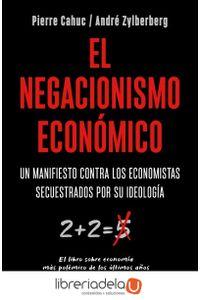 ag-el-negacionismo-economico-un-manifiesto-contra-los-economistas-secuestrados-por-su-ideologia-ediciones-deusto-9788423429042