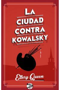 lib-la-ciudad-contra-kowalsky-roca-editorial-de-libros-9788415997108