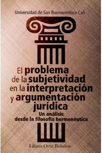el-problema-de-la-subjetividad-en-la-interpretacion-y-argumentacion-juridica-9789588785875-usbu