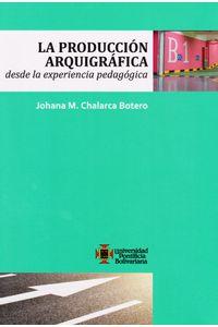 la-produccion-arquigrafica-desde-la-experiencia-pedagogica-9789587644036-upbo