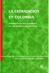 la-extradicion-en-colombia-aproximacion-sociojuridica-en-los-albores-del-siglo-XXI-9789588297972-inte