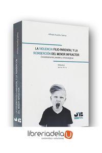 ag-la-violencia-filioparental-y-la-reinsercion-del-menor-infractor-consideraciones-penales-y-criminologicas-jm-bosch-editor-9788494607776