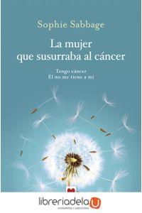 ag-la-mujer-que-susurraba-al-cancer-tengo-cancer-el-no-me-tiene-a-mi-maeva-ediciones-9788416690701