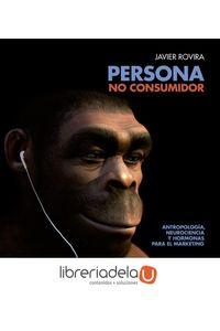 ag-persona-no-consumidor-antropologia-neurociencia-y-hormonas-para-el-marketing-esic-editorial-9788417024567
