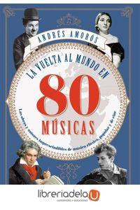 ag-la-vuelta-al-mundo-en-80-musicas-las-obras-y-los-autores-imprescindibles-de-musica-clasica-popular-y-de-cine-la-esfera-de-los-libros-sl-9788491642565