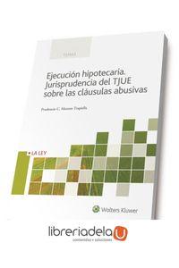 ag-ejecucion-hipotecaria-jurisprudencia-del-tjue-sobre-las-clausulas-abusivas-la-ley-9788490205877