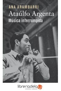 ag-ataulfo-argenta-musica-interrumpida-galaxia-gutenberg-sl-9788416252923