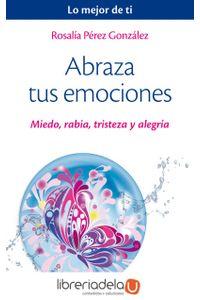 ag-abraza-tus-emociones-miedo-rabia-tristeza-y-alegria-amat-editorial-9788497359443