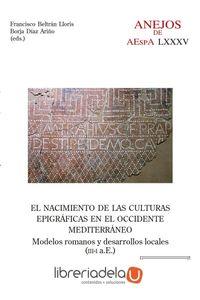 ag-el-nacimiento-de-las-culturas-epigraficas-en-el-occidente-mediterraneo-modelos-romanos-y-desarrollos-locales-iiii-ae-consejo-superior-de-investigaciones-cientificas-9788400104191
