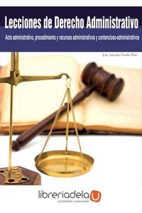 ag-lecciones-de-derecho-administrativo-acto-administrativo-procedimiento-y-recursos-administrativos-y-contenciosoadministrativos-editorial-club-universitario-9788499486482