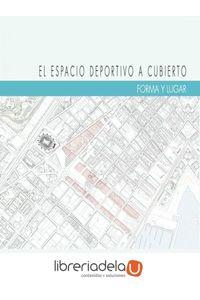ag-el-espacio-deportivo-a-cubierto-forma-y-lugar-editorial-club-universitario-9788499486420