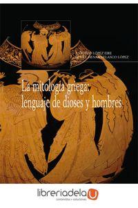 ag-la-mitologia-griega-lenguaje-de-dioses-y-hombres-arco-libros-la-muralla-sl-9788476358399