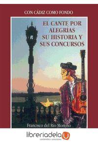 ag-el-cante-por-alegrias-su-historia-y-sus-concursos-publicaciones-del-sur-editores-9788495813046