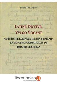 ag-latine-dictur-vulgo-vocant-aspectos-de-la-lengua-escrita-y-hablada-en-las-otras-gramaticales-de-isidoro-de-sevilla-fundacion-san-millan-de-la-cogolla-9788460788232