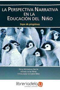 ag-la-perspectiva-narrativa-en-la-educacion-del-nino-sopa-de-pinguinos-eos-instituto-de-orientacion-psicologica-asociados-9788497276269