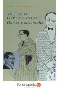 ag-antonio-lopez-sancho-humor-y-melancolia-publicaciones-de-diputacion-provincial-de-granada-9788478075492