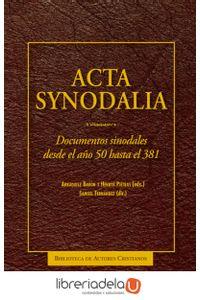 ag-acta-synodalia-documentos-sinodales-desde-el-ano-50-hasta-el-381-biblioteca-autores-cristianos-9788422018797